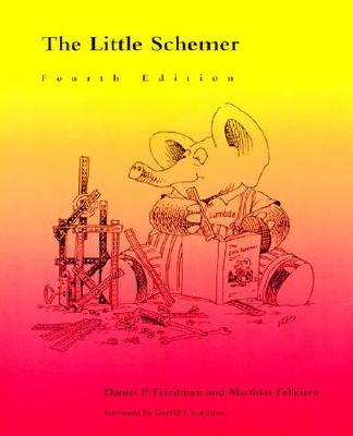 The Little Schemer By Friedman, Daniel P./ Felleisen, Matthias/ Bibby, Duane (ILT)