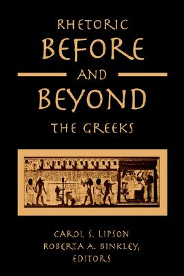 Rhetoric Before and Beyond the Greeks By Lipson, Carol S. (EDT)/ Binkley, Roberta A. (EDT)